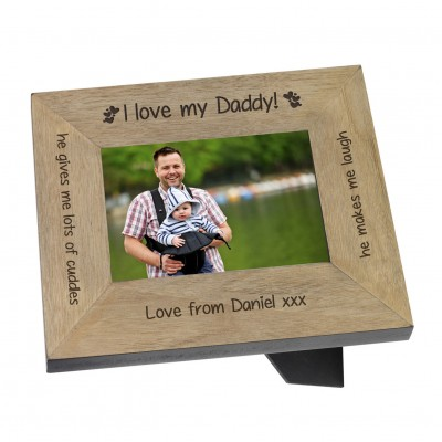 I love my Daddy! Wood Frame 7x5
